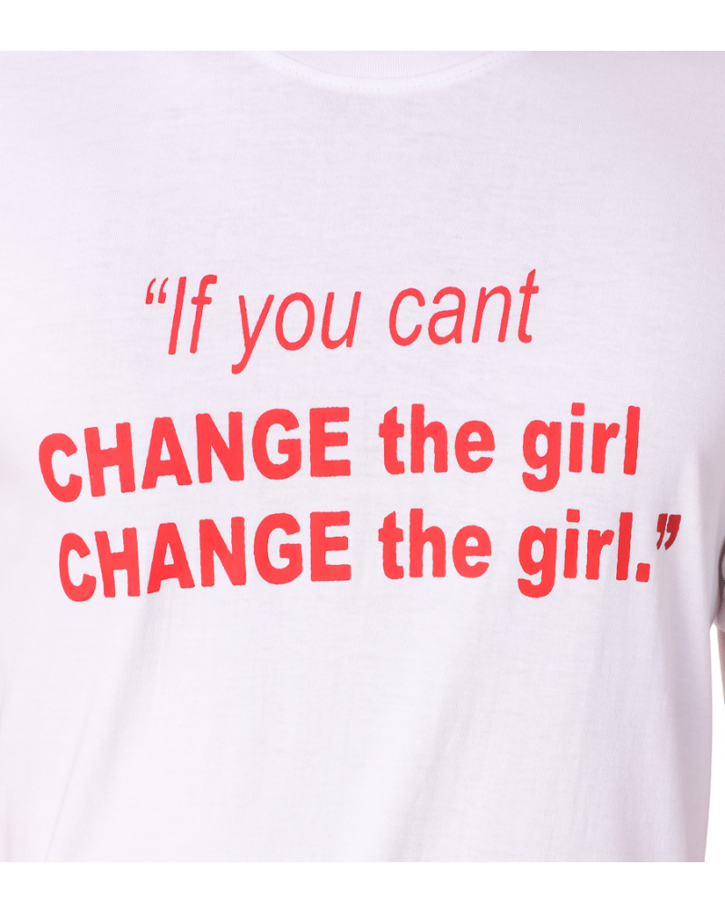 IF YOU CANT CHANGE THE GIRL, CHANGE THE GIRL T-SHIRT
